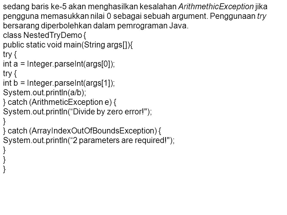 Berikut ini contohnya : class HateStringException extends RuntimeException{ /* Tidak perlu memasukkan member ataupun construktor */ } c lass TestHateString { public static void main(String args[]) { String input = invalid input ; try { if (input.equals( invalid input )) { throw new HateStringException(); } System.out.println( String accepted. ); } catch (HateStringException e) { System.out.println( I hate this string: + input + . ); }