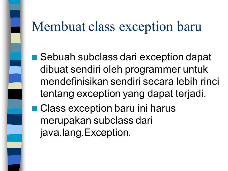 Membuat class exception baru Sebuah subclass dari exception dapat dibuat sendiri oleh programmer untuk mendefinisikan sendiri secara lebih rinci tenta
