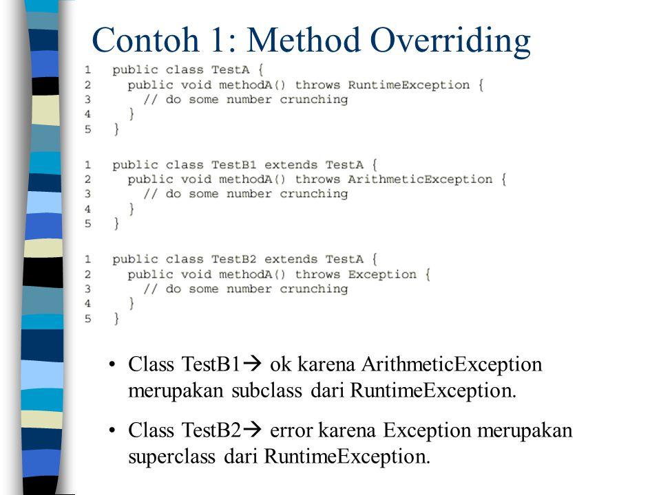 Contoh 1: Method Overriding Class TestB1  ok karena ArithmeticException merupakan subclass dari RuntimeException. Class TestB2  error karena Excepti