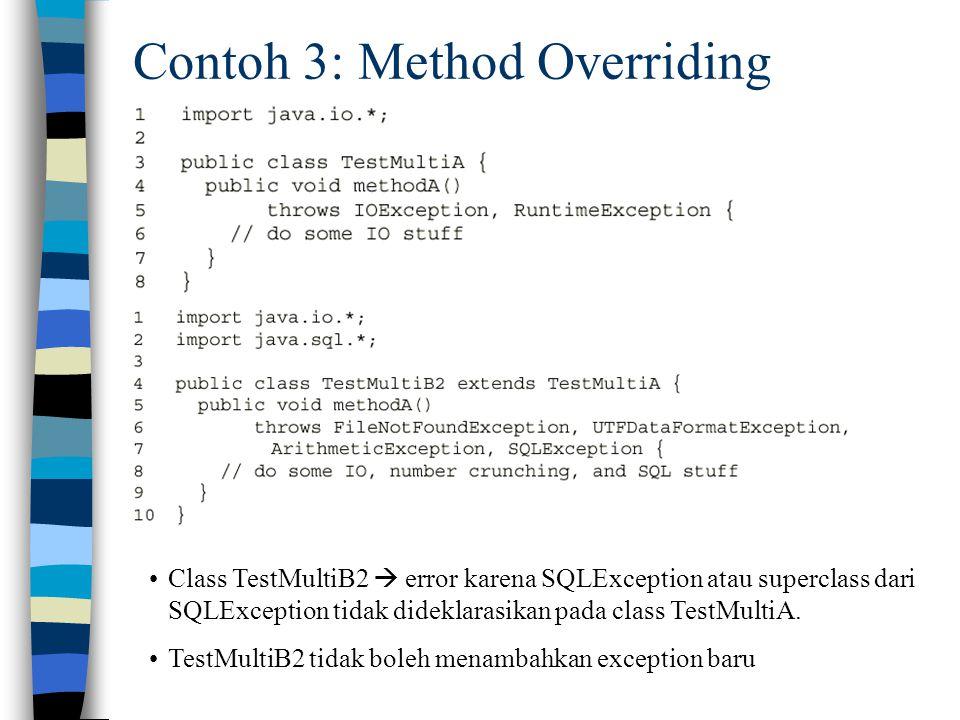 Contoh 3: Method Overriding Class TestMultiB2  error karena SQLException atau superclass dari SQLException tidak dideklarasikan pada class TestMultiA