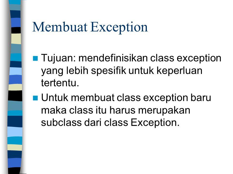 Membuat Exception Tujuan: mendefinisikan class exception yang lebih spesifik untuk keperluan tertentu. Untuk membuat class exception baru maka class i