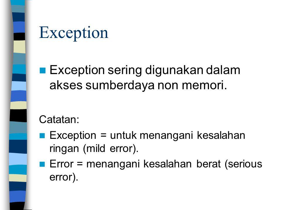 Exception Exception sering digunakan dalam akses sumberdaya non memori. Catatan: Exception = untuk menangani kesalahan ringan (mild error). Error = me
