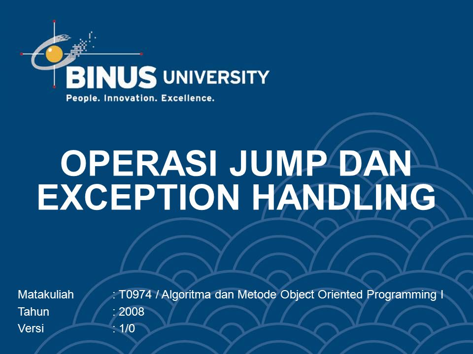 OPERASI JUMP DAN EXCEPTION HANDLING Matakuliah: T0974 / Algoritma dan Metode Object Oriented Programming I Tahun: 2008 Versi: 1/0