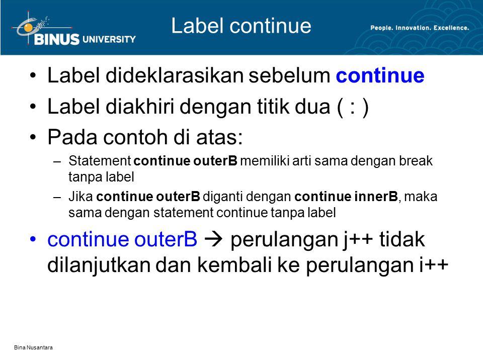 Bina Nusantara Label continue Label dideklarasikan sebelum continue Label diakhiri dengan titik dua ( : ) Pada contoh di atas: –Statement continue out