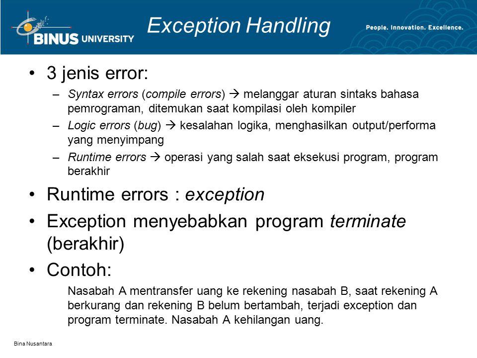 Bina Nusantara Exception Handling 3 jenis error: –Syntax errors (compile errors)  melanggar aturan sintaks bahasa pemrograman, ditemukan saat kompila