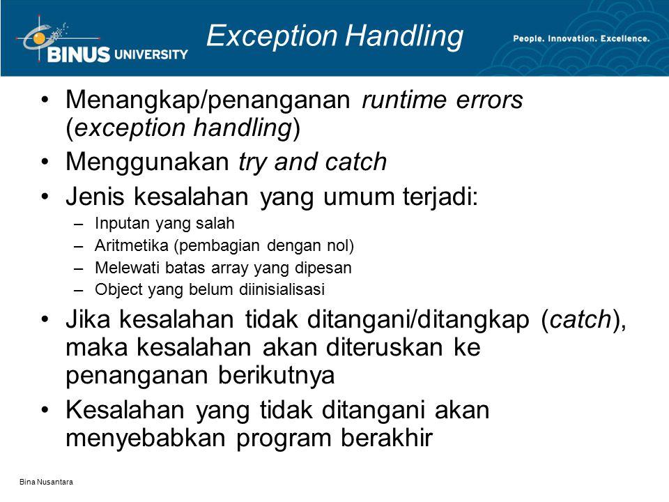 Bina Nusantara Exception Handling Menangkap/penanganan runtime errors (exception handling) Menggunakan try and catch Jenis kesalahan yang umum terjadi