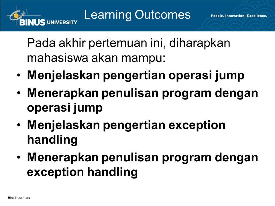 Bina Nusantara Learning Outcomes Pada akhir pertemuan ini, diharapkan mahasiswa akan mampu: Menjelaskan pengertian operasi jump Menerapkan penulisan program dengan operasi jump Menjelaskan pengertian exception handling Menerapkan penulisan program dengan exception handling