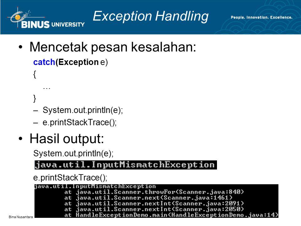 Bina Nusantara Exception Handling Mencetak pesan kesalahan: catch(Exception e) { … } –System.out.println(e); –e.printStackTrace(); Hasil output: System.out.println(e); e.printStackTrace();