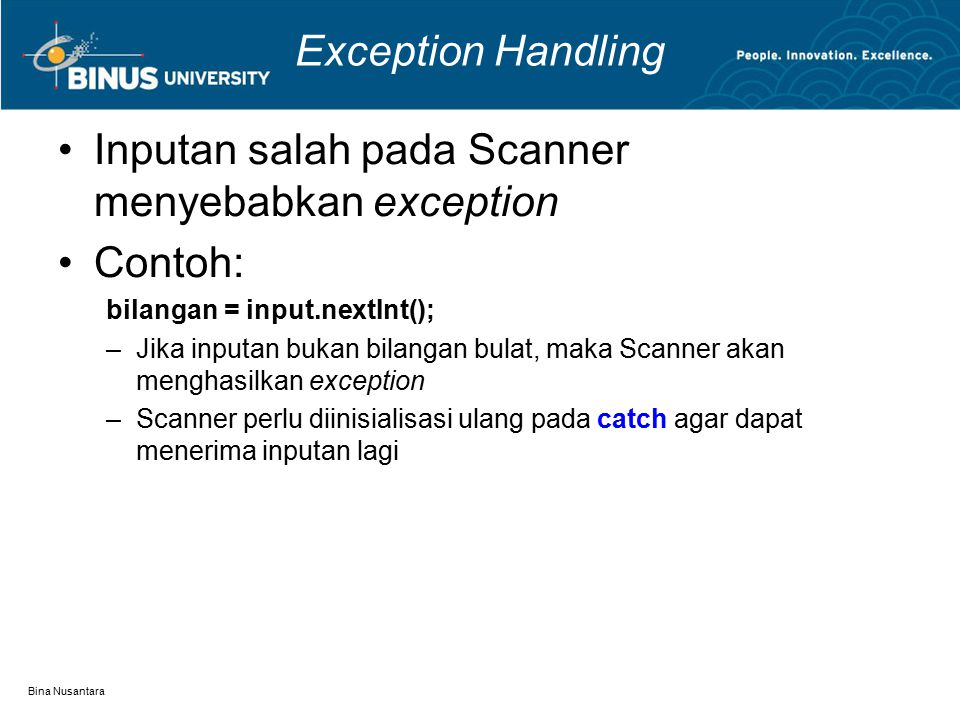 Bina Nusantara Exception Handling Inputan salah pada Scanner menyebabkan exception Contoh: bilangan = input.nextInt(); –Jika inputan bukan bilangan bu