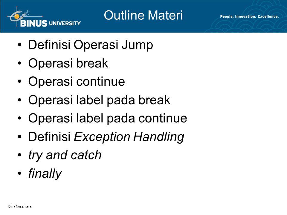 Bina Nusantara Outline Materi Definisi Operasi Jump Operasi break Operasi continue Operasi label pada break Operasi label pada continue Definisi Exception Handling try and catch finally