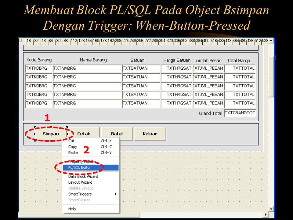 Membuat Block PL/SQL Pada Object Bsimpan Dengan Trigger: When-Button-Pressed 2 1