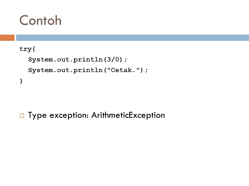 Contoh try{ System.out.println(3/0); System.out.println( Cetak. ); }  Type exception: ArithmeticException