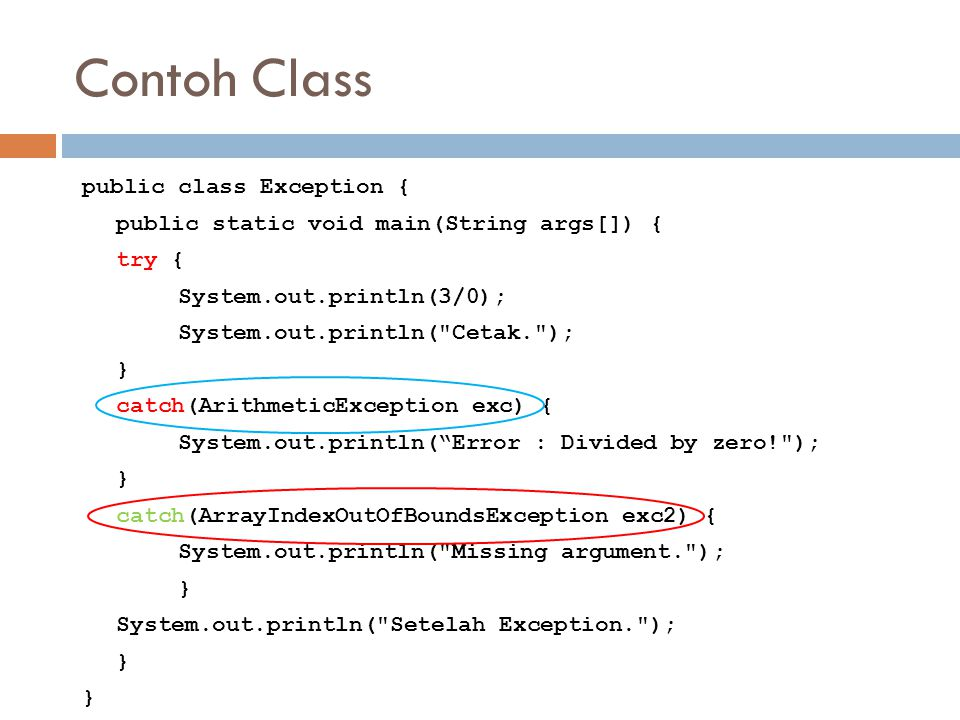 Contoh Class public class Exception { public static void main(String args[]) { try { System.out.println(3/0); System.out.println(
