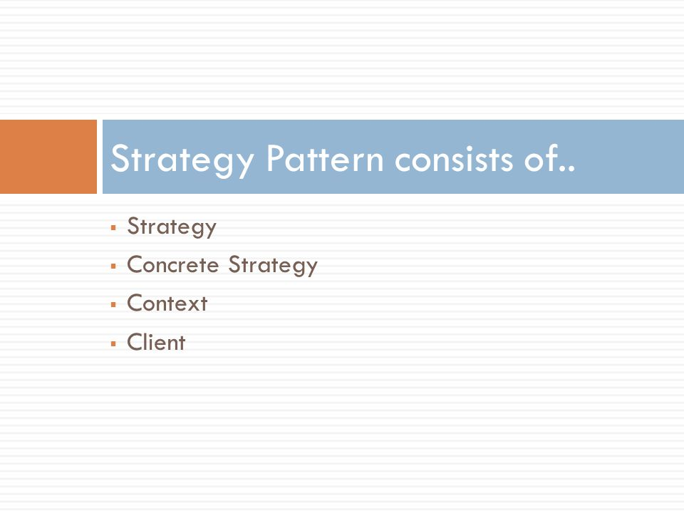 Strategy  Concrete Strategy  Context  Client Strategy Pattern consists of..