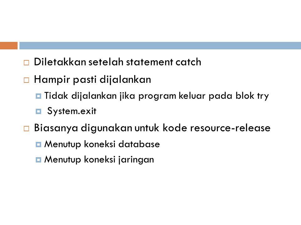  Diletakkan setelah statement catch  Hampir pasti dijalankan  Tidak dijalankan jika program keluar pada blok try  System.exit  Biasanya digunakan untuk kode resource-release  Menutup koneksi database  Menutup koneksi jaringan