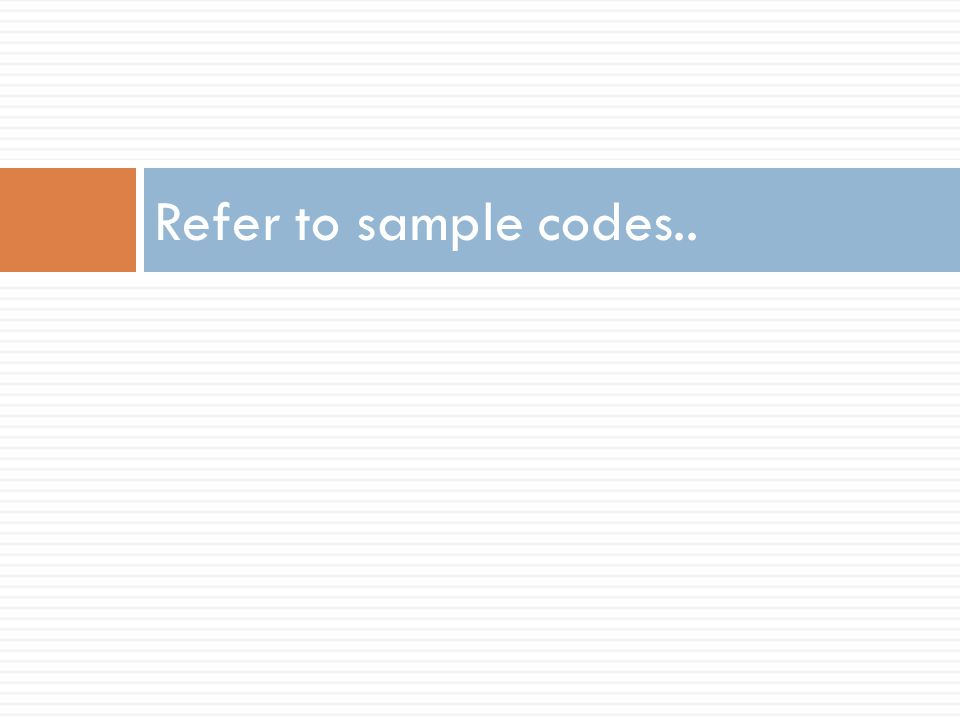 Refer to sample codes..