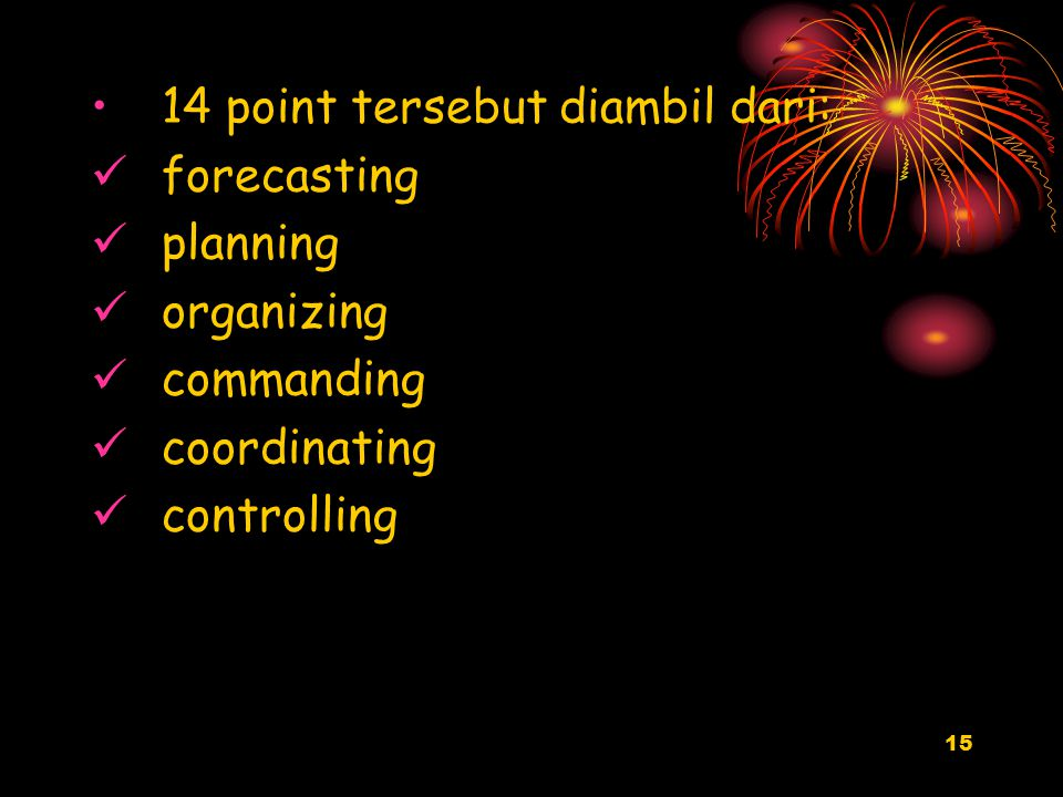 15 14 point tersebut diambil dari: forecasting planning organizing commanding coordinating controlling
