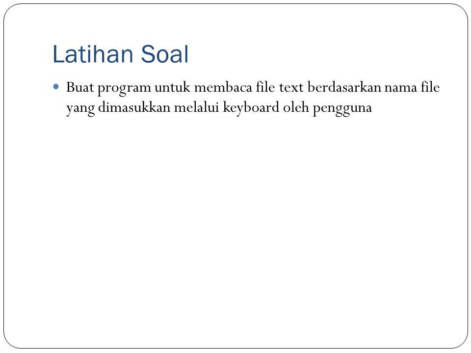 Latihan Soal Buat program untuk membaca file text berdasarkan nama file yang dimasukkan melalui keyboard oleh pengguna