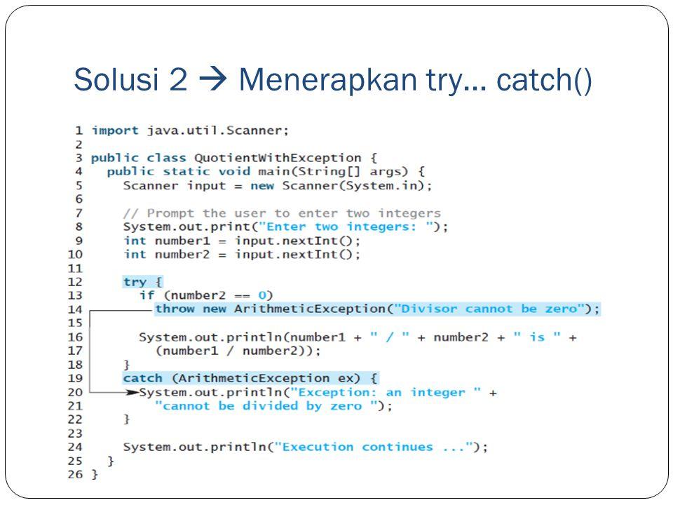 Solusi 2  Menerapkan try… catch()
