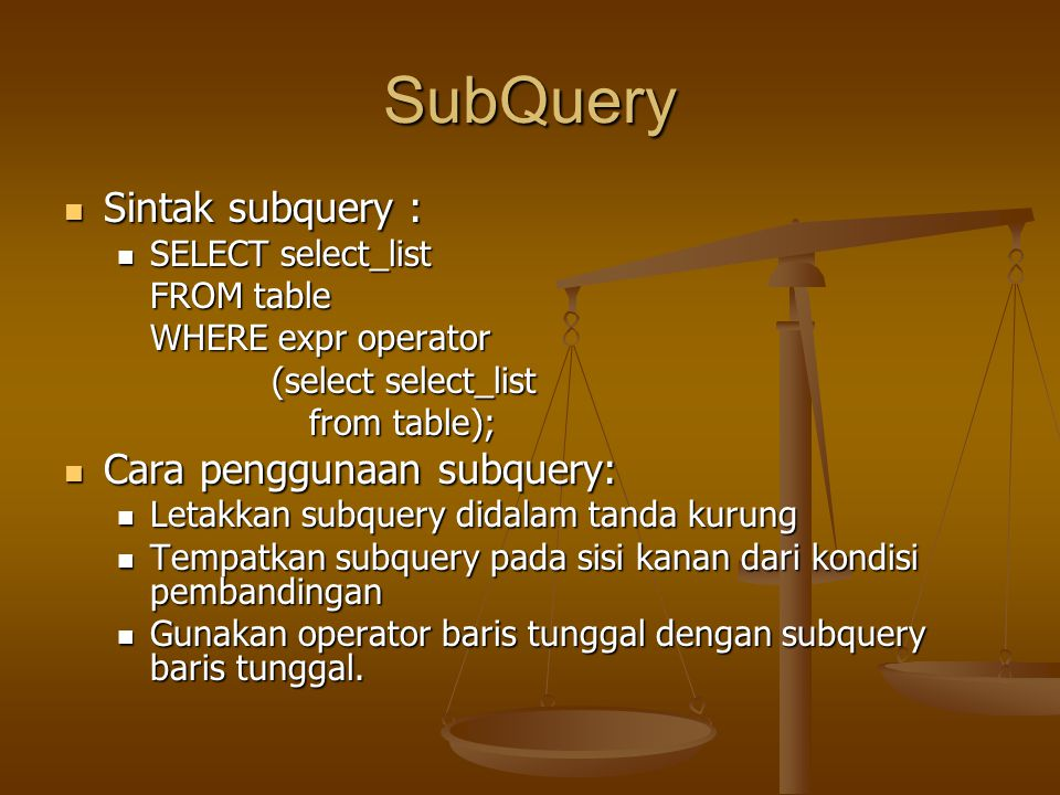 SubQuery Sintak subquery : Sintak subquery : SELECT select_list SELECT select_list FROM table WHERE expr operator (select select_list (select select_l
