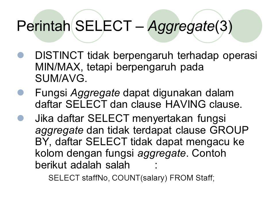 Perintah SELECT – Aggregate(3) DISTINCT tidak berpengaruh terhadap operasi MIN/MAX, tetapi berpengaruh pada SUM/AVG. Fungsi Aggregate dapat digunakan