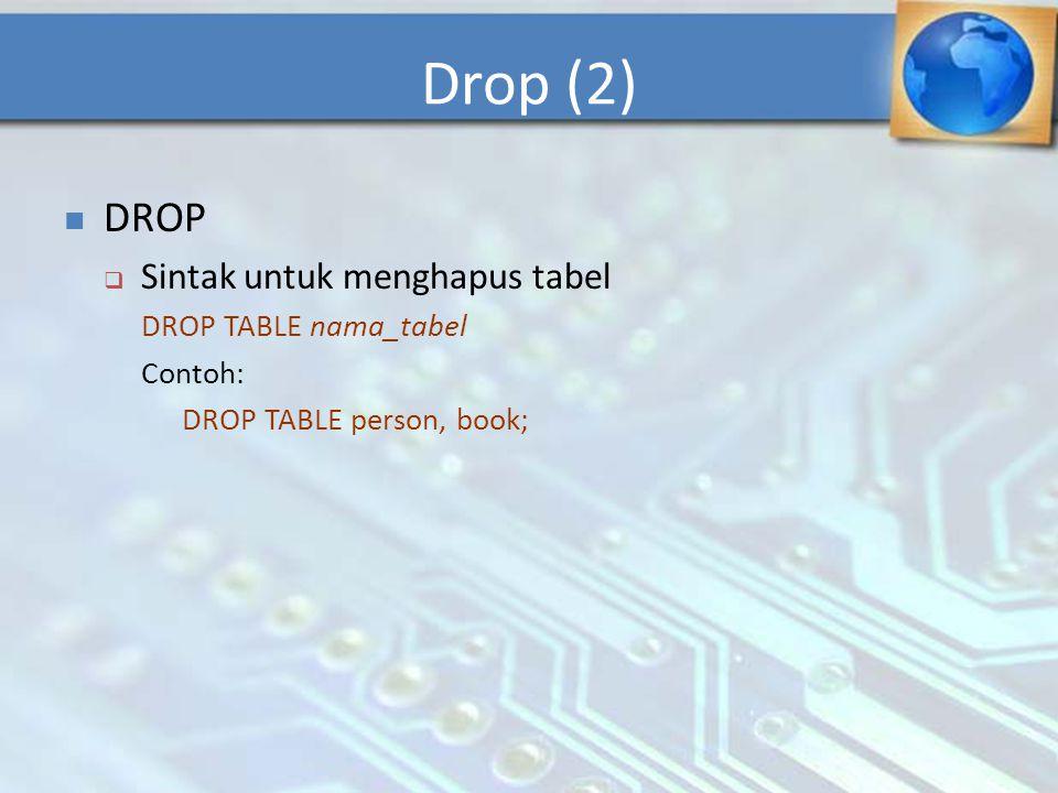 DROP  Sintak untuk menghapus tabel DROP TABLE nama_tabel Contoh: DROP TABLE person, book; Drop (2)