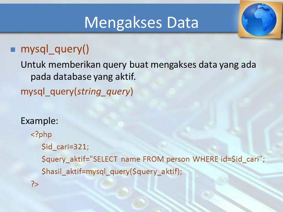 mysql_query() Untuk memberikan query buat mengakses data yang ada pada database yang aktif. mysql_query(string_query) Example: <?php $id_cari=321; $qu