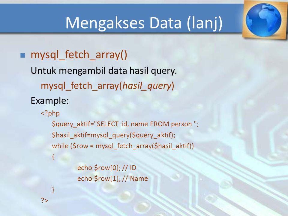 mysql_fetch_array() Untuk mengambil data hasil query. mysql_fetch_array(hasil_query) Example: <?php $query_aktif=