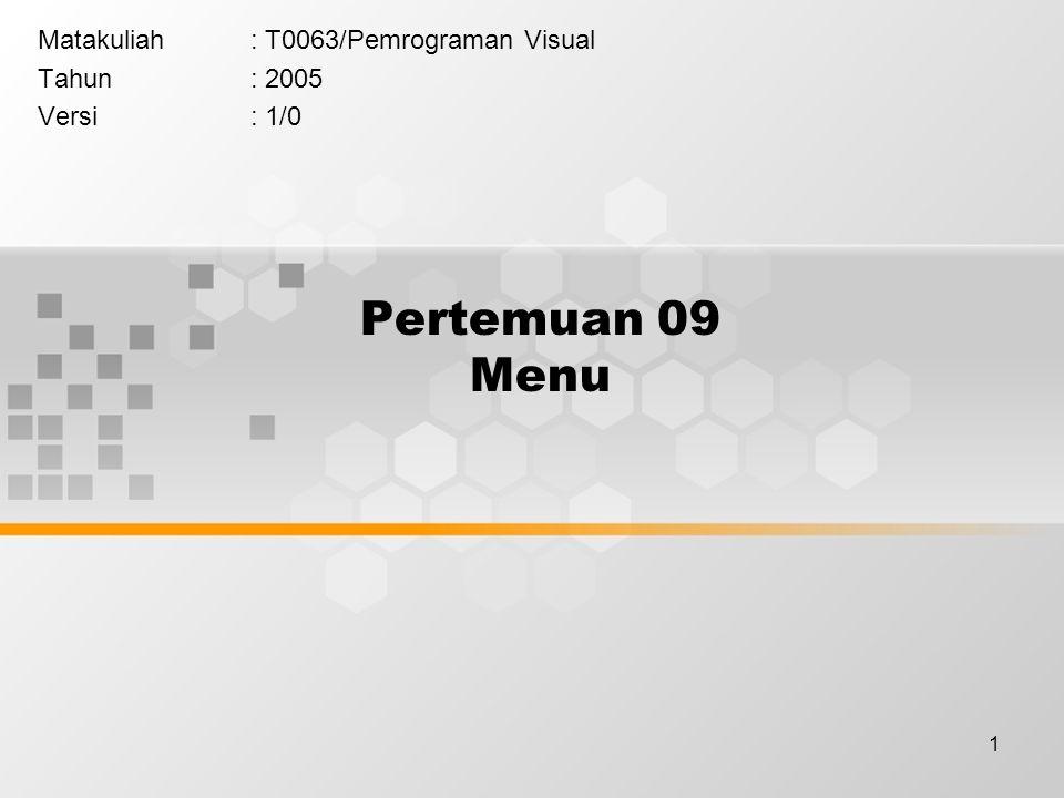 1 Pertemuan 09 Menu Matakuliah: T0063/Pemrograman Visual Tahun: 2005 Versi: 1/0