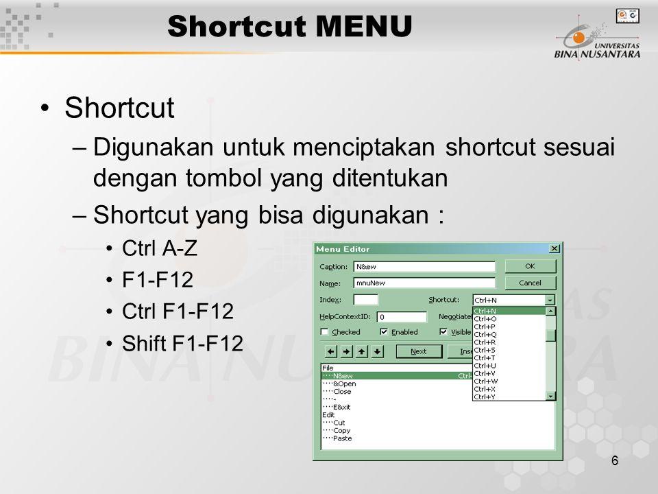 6 Shortcut MENU Shortcut –Digunakan untuk menciptakan shortcut sesuai dengan tombol yang ditentukan –Shortcut yang bisa digunakan : Ctrl A-Z F1-F12 Ctrl F1-F12 Shift F1-F12
