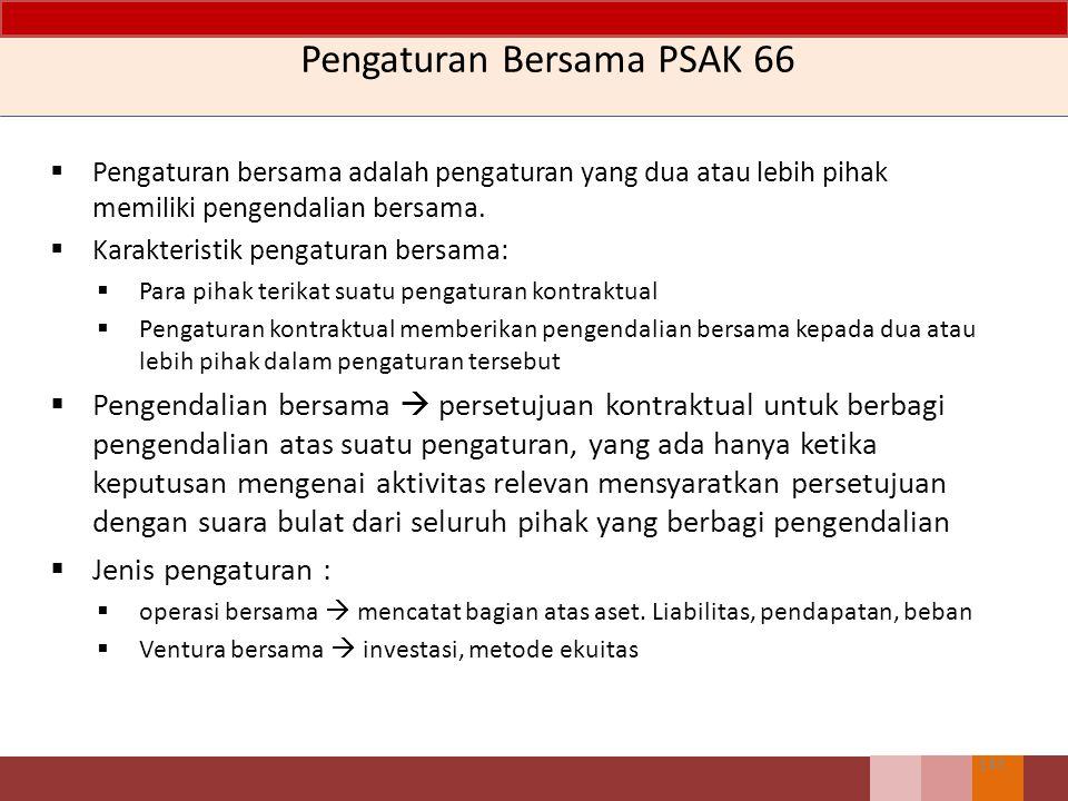 Pengaturan Bersama PSAK 66 143  Pengaturan bersama adalah pengaturan yang dua atau lebih pihak memiliki pengendalian bersama.  Karakteristik pengatu