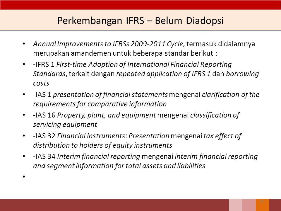Perkembangan IFRS – Belum Diadopsi Annual Improvements to IFRSs 2009-2011 Cycle, termasuk didalamnya merupakan amandemen untuk beberapa standar beriku