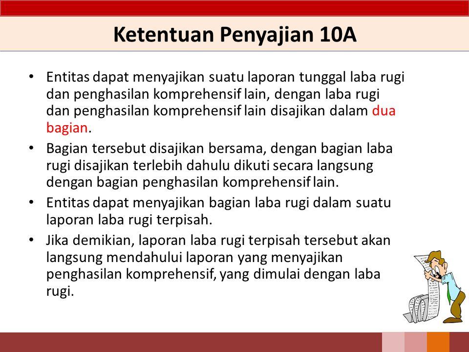Ketentuan Penyajian 10A Entitas dapat menyajikan suatu laporan tunggal laba rugi dan penghasilan komprehensif lain, dengan laba rugi dan penghasilan k