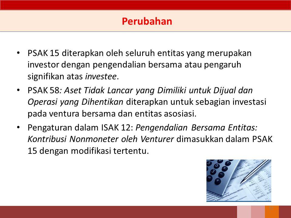 Perubahan PSAK 15 diterapkan oleh seluruh entitas yang merupakan investor dengan pengendalian bersama atau pengaruh signifikan atas investee. PSAK 58: