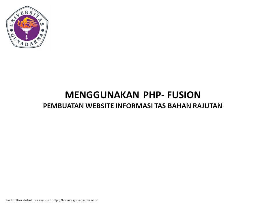 MENGGUNAKAN PHP- FUSION PEMBUATAN WEBSITE INFORMASI TAS BAHAN RAJUTAN for further detail, please visit http://library.gunadarma.ac.id