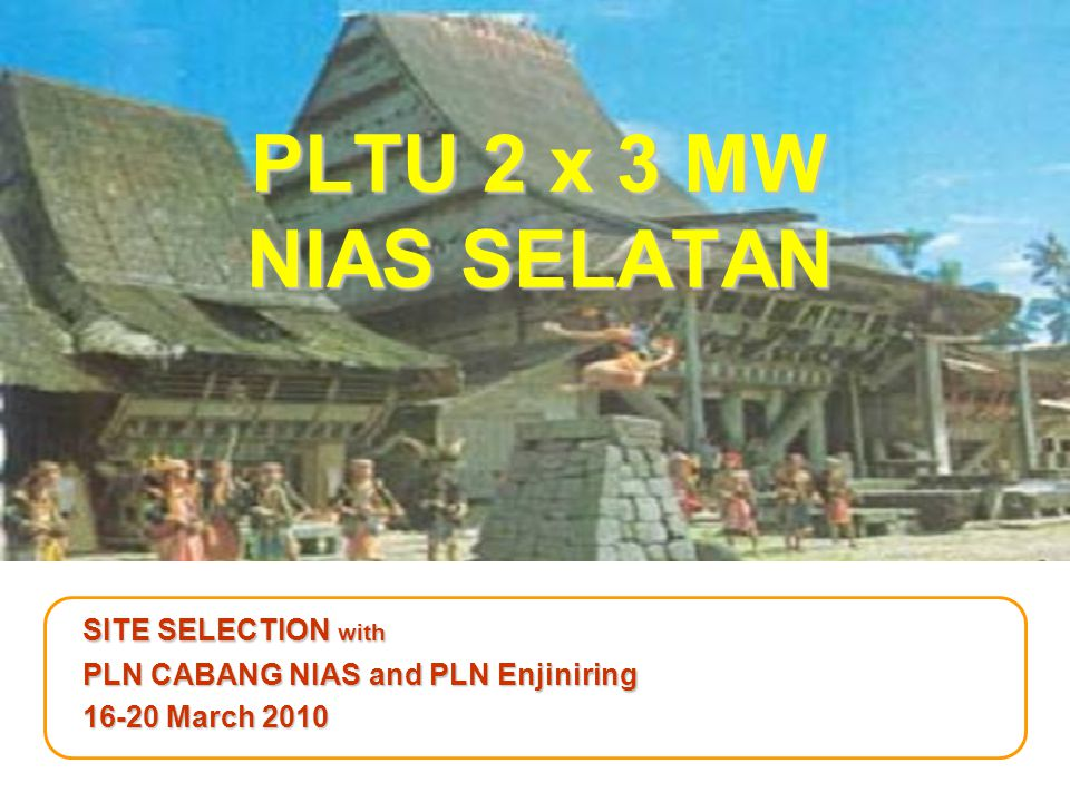 PLTU 2 x 3 MW NIAS SELATAN SITE SELECTION with PLN CABANG NIAS and PLN Enjiniring 16-20 March 2010