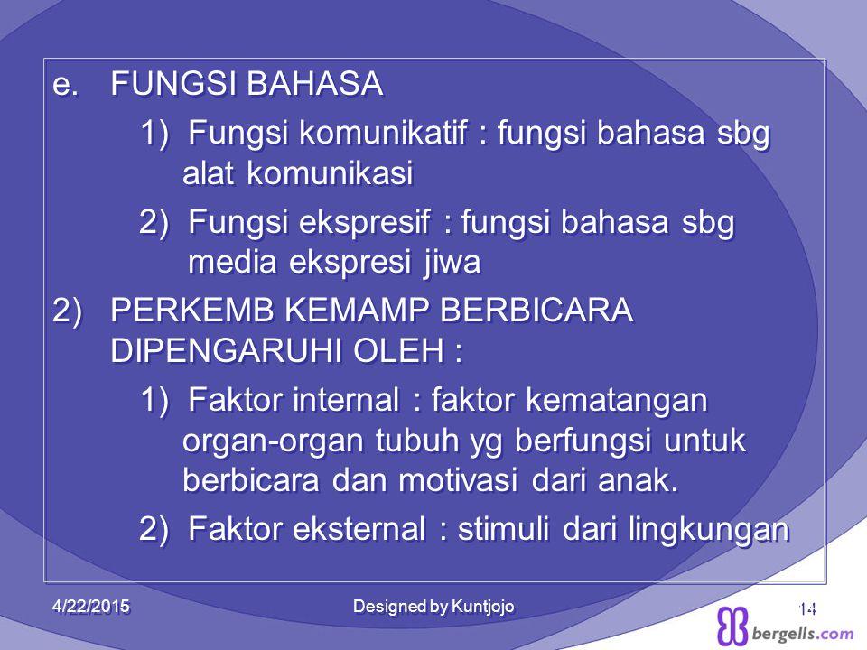 14 e.FUNGSI BAHASA 1) Fungsi komunikatif : fungsi bahasa sbg alat komunikasi 2)Fungsi ekspresif : fungsi bahasa sbg media ekspresi jiwa 2)PERKEMB KEMA
