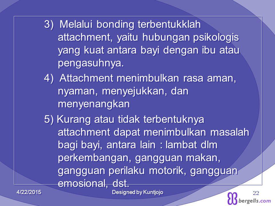 22 3) Melalui bonding terbentukklah attachment, yaitu hubungan psikologis yang kuat antara bayi dengan ibu atau pengasuhnya. 4) Attachment menimbulkan