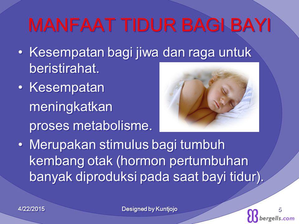 5 MANFAAT TIDUR BAGI BAYI Kesempatan bagi jiwa dan raga untuk beristirahat. Kesempatan meningkatkan proses metabolisme. Merupakan stimulus bagi tumbuh