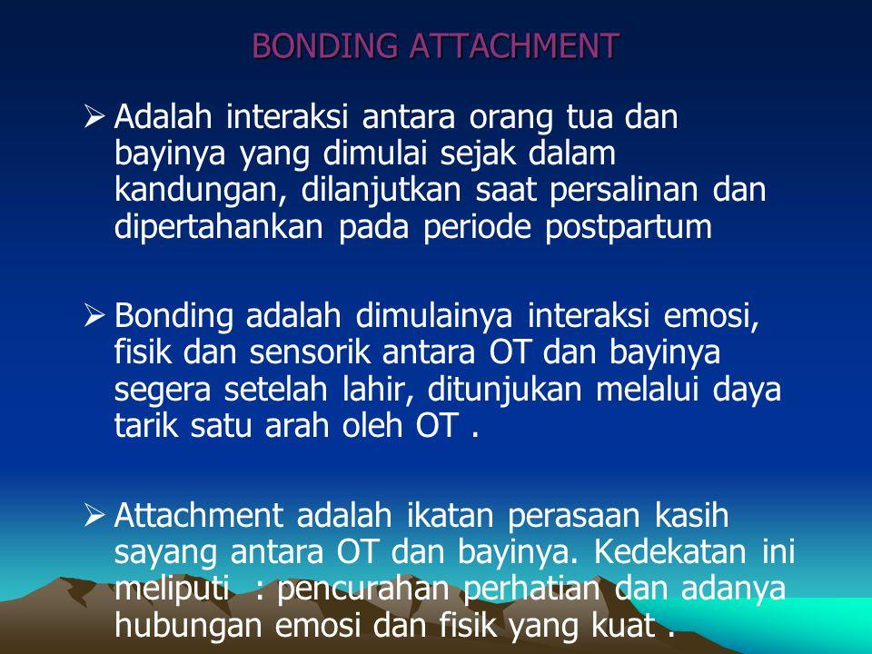 BONDING ATTACHMENT  Adalah interaksi antara orang tua dan bayinya yang dimulai sejak dalam kandungan, dilanjutkan saat persalinan dan dipertahankan p