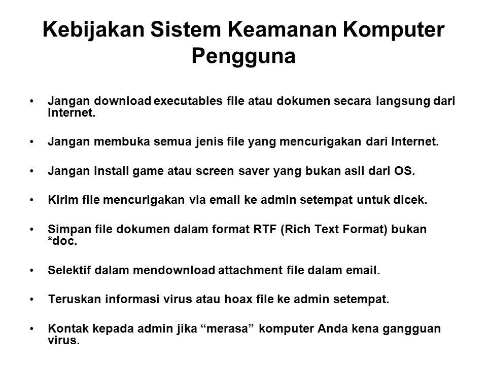 Kebijakan Sistem Keamanan Komputer Pengguna Jangan download executables file atau dokumen secara langsung dari Internet. Jangan membuka semua jenis fi