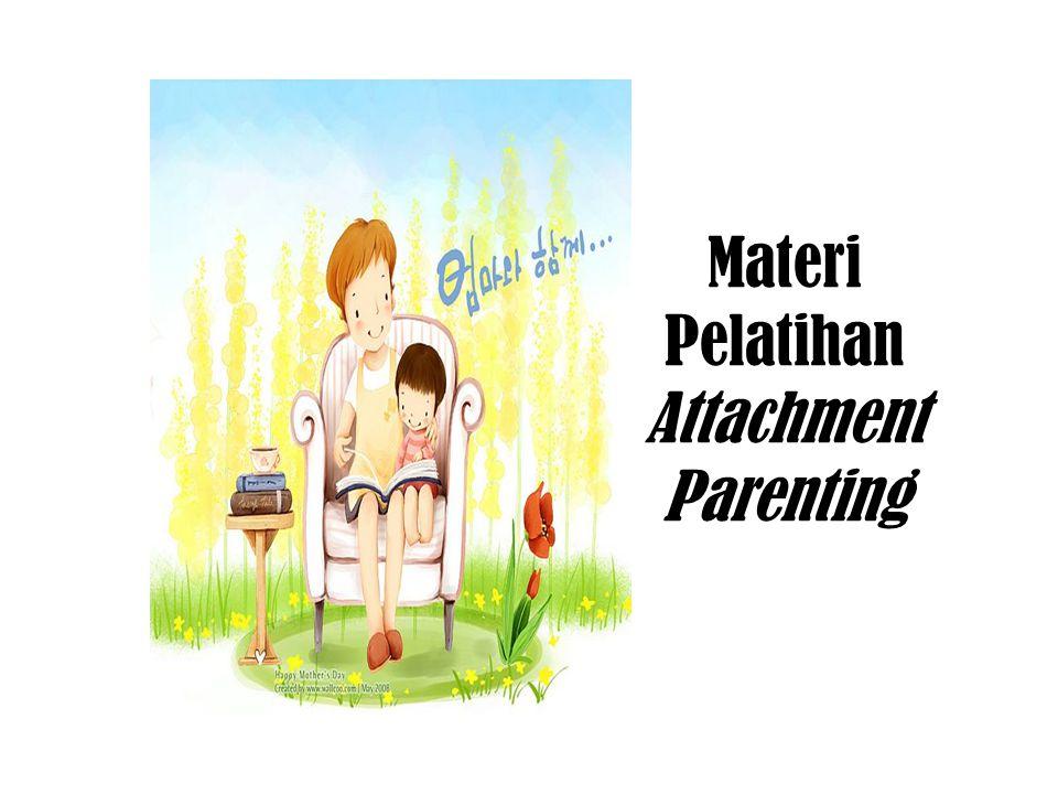 mengembangkan attachment yang sehat (aman) Attachment parenting adalah tingkah laku parenting yang: memenuhi kebutuhan emosional anak disertai dengan usaha untuk memahami anak secara menyeluruh menghindari hukuman fisik, mengajarkan disiplin melalui interaksi orang tua – anak