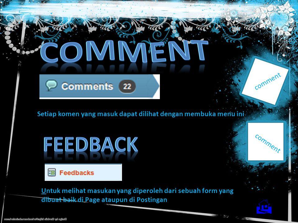 comment Setiap komen yang masuk dapat dilihat dengan membuka menu ini Untuk melihat masukan yang diperoleh dari sebuah form yang dibuat baik di Page ataupun di Postingan 