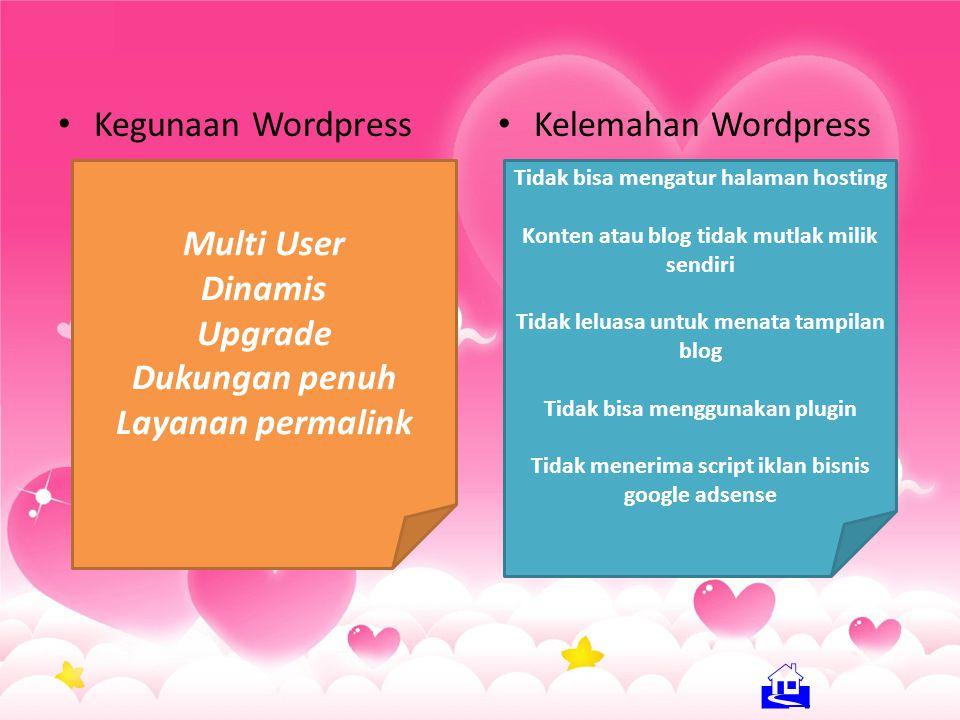 Kegunaan Wordpress Kelemahan Wordpress Multi User Dinamis Upgrade Dukungan penuh Layanan permalink Tidak bisa mengatur halaman hosting Konten atau blog tidak mutlak milik sendiri Tidak leluasa untuk menata tampilan blog Tidak bisa menggunakan plugin Tidak menerima script iklan bisnis google adsense 