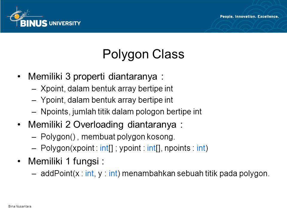 Polygon Class Memiliki 3 properti diantaranya : –Xpoint, dalam bentuk array bertipe int –Ypoint, dalam bentuk array bertipe int –Npoints, jumlah titik dalam pologon bertipe int Memiliki 2 Overloading diantaranya : –Polygon(), membuat polygon kosong.