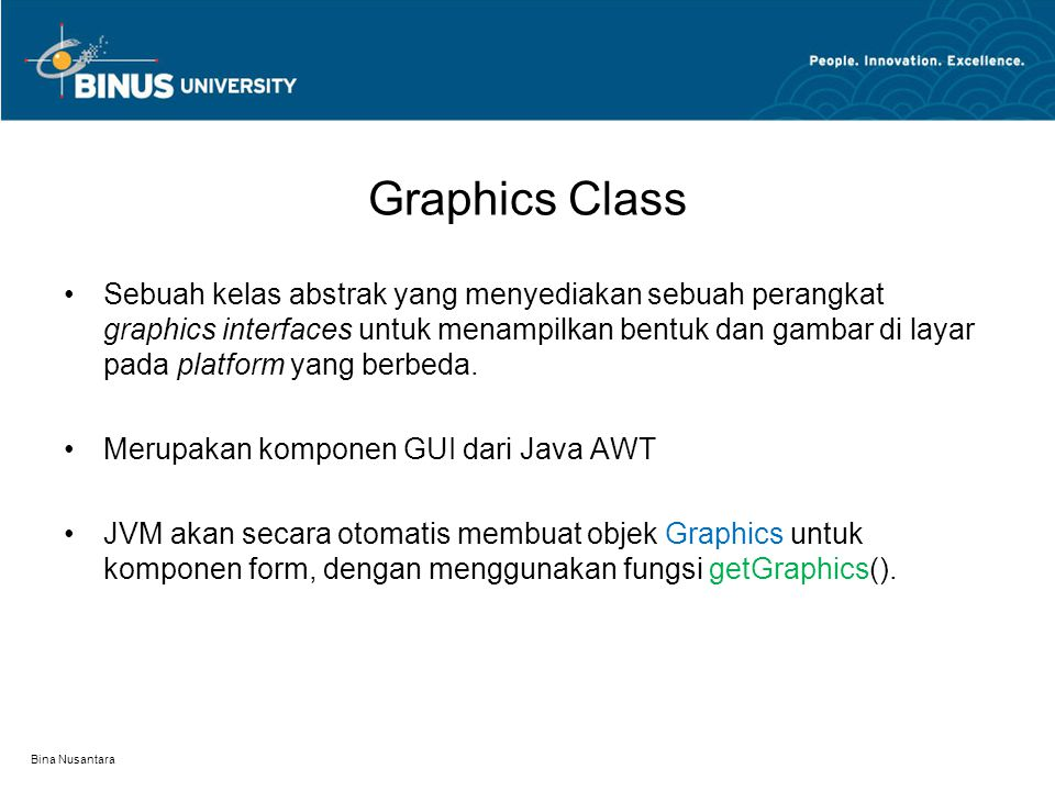 Graphics Class Sebuah kelas abstrak yang menyediakan sebuah perangkat graphics interfaces untuk menampilkan bentuk dan gambar di layar pada platform yang berbeda.