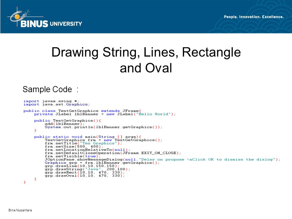 Drawing String, Lines, Rectangle and Oval Bina Nusantara Sample Code :