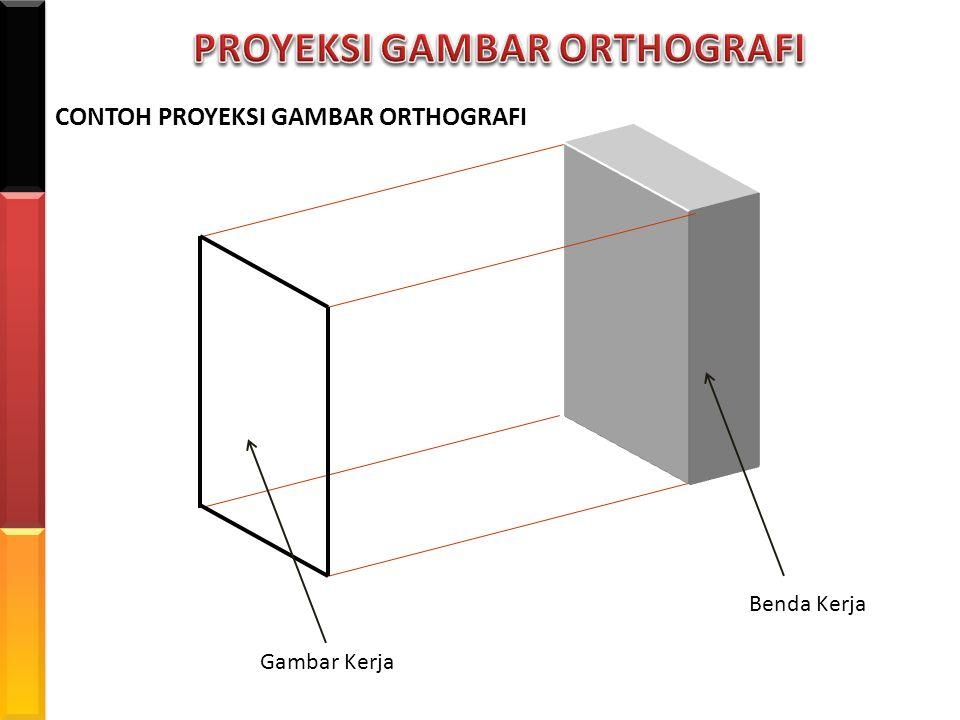 Benda Kerja Gambar Kerja CONTOH PROYEKSI GAMBAR ORTHOGRAFI