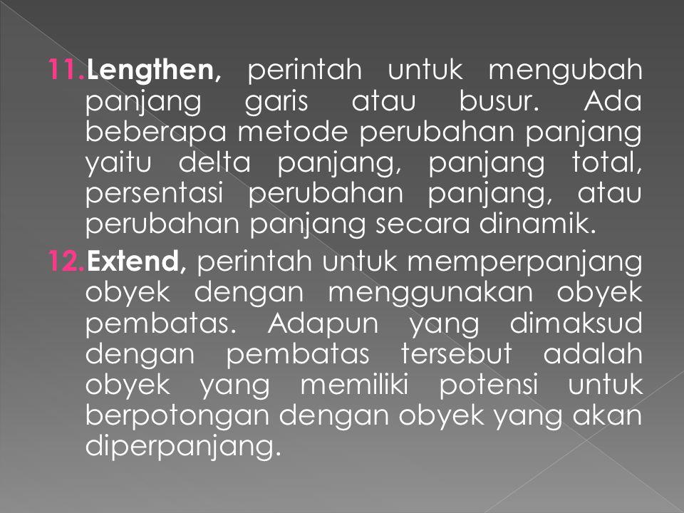 11.Lengthen, perintah untuk mengubah panjang garis atau busur.