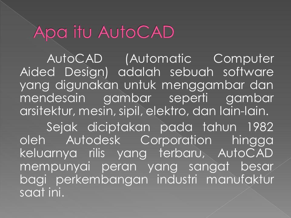 AutoCAD (Automatic Computer Aided Design) adalah sebuah software yang digunakan untuk menggambar dan mendesain gambar seperti gambar arsitektur, mesin, sipil, elektro, dan lain-lain.